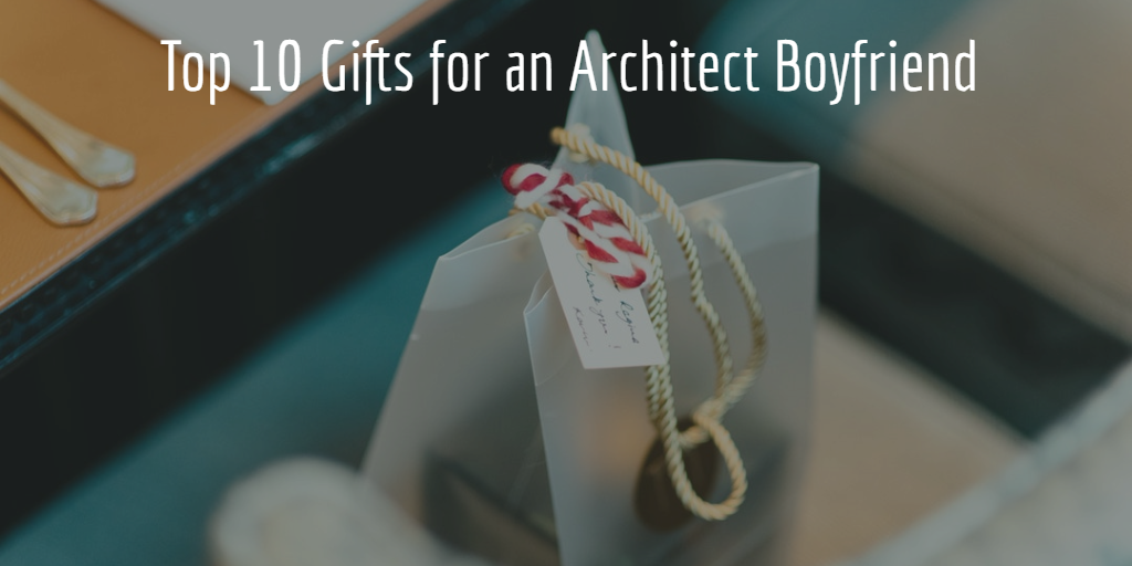 Gifts For Boyfriend 10 Gifts To Surprise Your Architect Boyfriend Arch2o Com